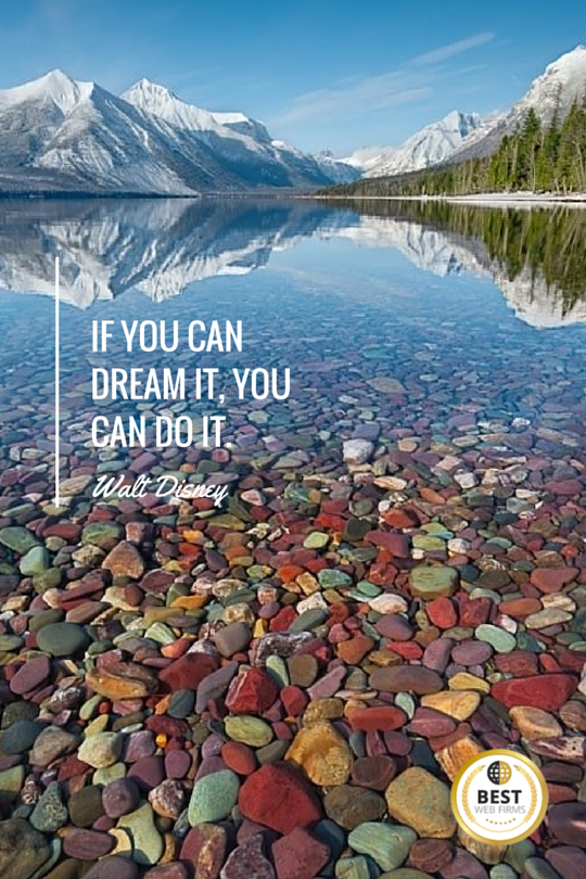 If you can dream it, you can do it. --