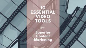 10 essential video tools or superior content marketing