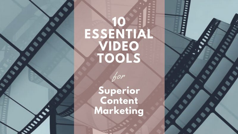 10 essential video tools or superior content marketing