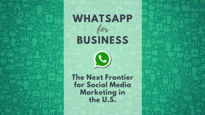 WhatsApp for Business the new frontier for social media marketing in the U.S.